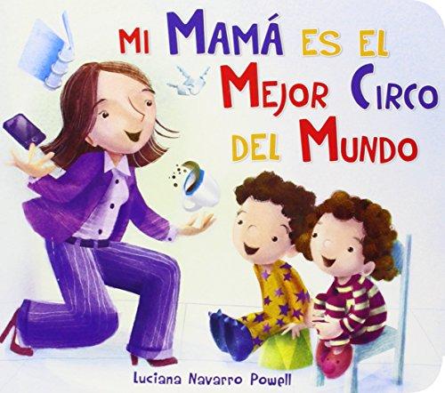 Mi mama es el mejor circo del mundo (Spanish Edition) [Luciana Navarro Powell] (Tapa Dura)