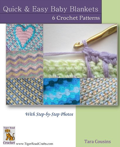 Easy Crochet Baby Afghans - Quick & Easy Baby Blankets: 6 Crochet Patterns with Step-by-Step Photos (Tiger Road Crafts)