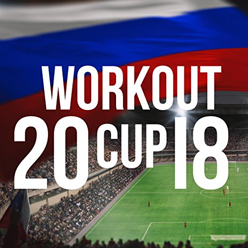 Workout Cup 2018 - The World's Best Workout Music for Russia (Best Dubstep Workout Mix)
