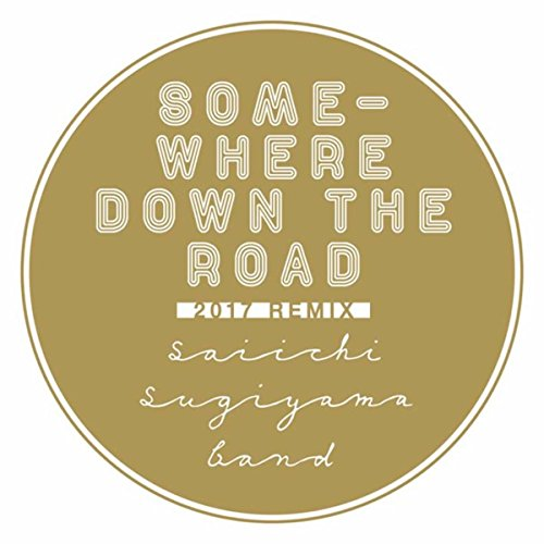 Somewhere Down the Road (2017 Remix) - Single