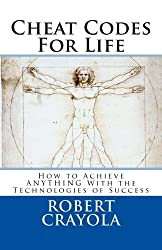 Cheat Codes For Life: How to Achieve ANYTHING With the Technologies of Success