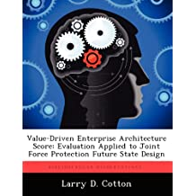 Value-Driven Enterprise Architecture Score: Evaluation Applied to Joint Force Protection Future State Design
