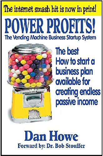 POWER PROFITS! The VENDING MACHINE BUSINESS STARTUP SYSTEM: The best How to start a business plan available for creating endless passive income