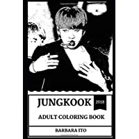Jungkook Adult Coloring Book: BTS Songwriter and Teen Pop Idol, Hot Teenager of 2018 and Acclaimed Record Producer Inspired Adult Coloring Book