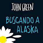 Buscando a Alaska [Looking for Alaska] | John Green