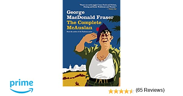 The complete mcauslan stories from the author of the beloved the complete mcauslan stories from the author of the beloved flashman series george macdonald fraser 9781634504232 amazon books fandeluxe Document