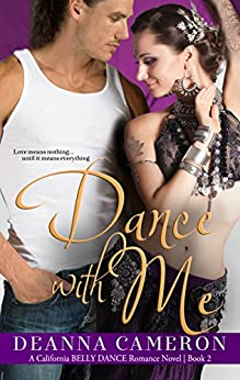 Dance with Me (California Belly Dance Romance Series Book 2) by [Cameron, DeAnna]