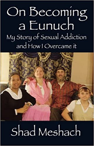 On Becoming A Eunuch My Story Of Sexual Addiction And How I