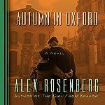 Autumn in Oxford: A Novel   Alex Rosenberg