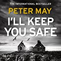 I'll Keep You Safe Hörbuch von Peter May Gesprochen von: Anna Murray, Peter Forbes