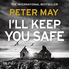 I'll Keep You Safe Audiobook by Peter May Narrated by Anna Murray, Peter Forbes