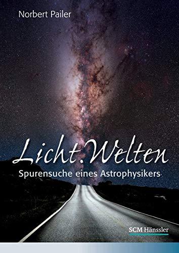 Licht.Welten: Spurensuche eines Astrophysikers