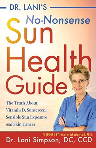 Dr. Lani's No-Nonsense SUN Health Guide: The Truth about Vitamin D, Sunscreen, Sensible Sun Exposure and Skin Cancer (Skin Care Vitamin K)