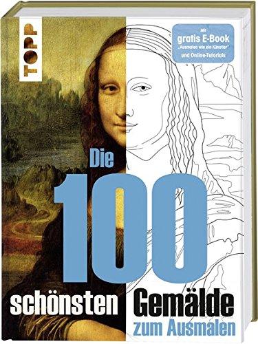 Die 100 schönsten Gemälde: Kunstgeschichte zum Ausmalen. Mit gratis E-Book