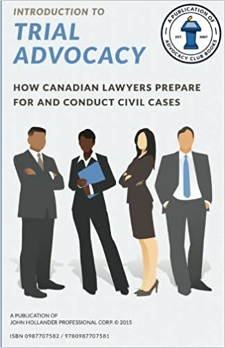 introduction to trial advocacy how canadian lawyers prepare for and conduct civil cases