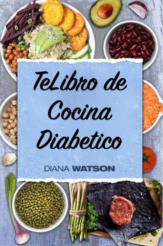 Libro de cocina diabetico: Coma lo que ama mientras toma el control de su diabetes (Spanish Edition) by Diana Watson