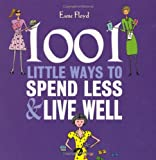 1001 Little Ways to Spend Less and Live Well, Esme Floyd, 1847323502
