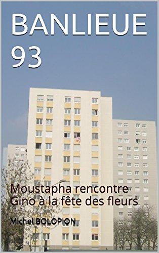 BANLIEUE 93: Moustapha rencontre Gino à la fête des fleurs (French Edition)
