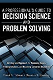 A Professional's Guide to Decision Science and Problem Solving, Frank A. Tillman and Deandra T. Cassone, 0134116038