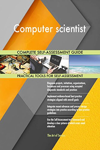 Computer scientist All-Inclusive Self-Assessment - More than 720 Success Criteria, Instant Visual Insights, Comprehensive Spreadsheet Dashboard, Auto-Prioritized for Quick Results