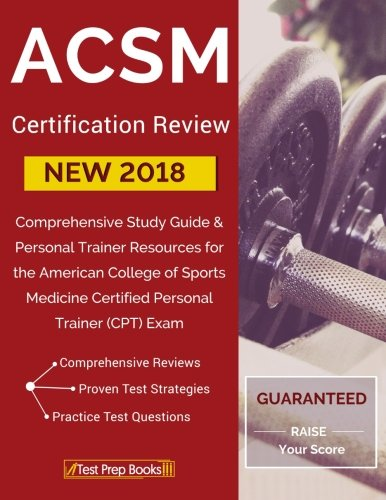 ACSM New 2018 Certification Review: Comprehensive Study Guide & Personal Trainer Resources for the American College of Sports Medicine Certified Personal Trainer (CPT) Exam