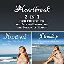 Heartbreak: 2 in 1 Encouragement for the Broken-Hearted and the Sorrowful Hearts Audiobook by Cammy Dawson Narrated by Kelly McGee