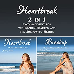 Heartbreak: 2 in 1 Encouragement for the Broken-Hearted and the Sorrowful Hearts Audiobook