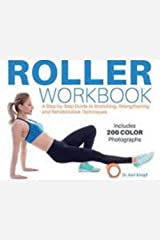 Foam Roller Workbook: A Step-by-Step Guide to Stretching, Strengthening : Foam Roller Workbook: A Step-by-Step Guide to Stretching, Strengtheniing Kindle Edition