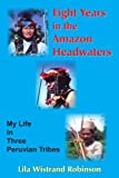 Eight Years in the Amazon Headwaters, Lila Wistrand Robinson, 1420834932