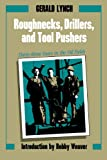 Roughnecks, Drillers, and Tool Pushers: Thirty-three Years in the Oil Fields (Personal Narratives of West Series)