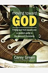 Moving Toward God - Finding God from square one: A newbie's guide to the basics of Christianity: 19 lessons for spiritual growth (Spiritual Growth Resources) (Volume 1) Paperback
