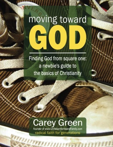 Moving Toward God - Finding God from square one: A newbie's guide to the basics of Christianity: 19 lessons for spiritual growth (Spiritual Growth Resources) (Volume 1)