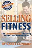 Selling Fitness: The Complete Guide to Selling Health Club Memberships