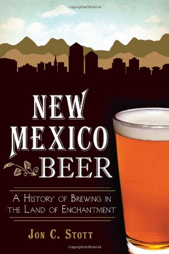 New Mexico Beer:: A History of Brewing in the Land of Enchantment (American Palate) ()