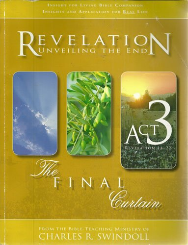 Download Revelation Unveiling the End the Final Curtain ACT 3 Revelation 14-22 ebook