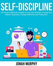 Self-Discipline: The Guide to Become a Master Of Your Own Mindset, Increase Your Mental Toughness, Increase Willpower and Productivity (Become a Better Version Of Yourself Book 1)