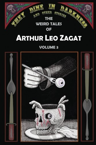 They Dine in Darkness and Other Stories (The Horrors of Arthur Leo Zagat) (Volume 3)