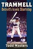Trammell: Detroit's Iconic Shortstop