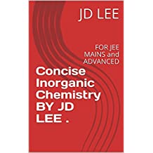 Concise Inorganic Chemistry BY JD LEE .: FOR JEE MAINS and ADVANCED