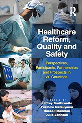 Jeffrey Braithwaite - Healthcare Reform, Quality And Safety: Perspectives, Participants, Partnerships And Prospects In 30 Countries