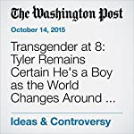 Transgender at 8: Tyler Remains Certain He's a Boy as the World Changes Around Him | Petula Dvorak