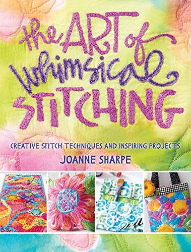 The Art of Whimsical Stitching: Creative Stitch Techniques and Inspiring Projects by Joanne Sharpe