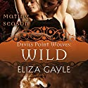 Wild: Devils Point Wolves, Book 1 Audiobook by Eliza Gayle,  Mating Season Collection Narrated by Angelise Rosewood