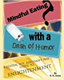 img - for Mindful Eating With a Dash of Humor:: A Gluten, Soy, and Dairy Free Guide to Enlightenment book / textbook / text book