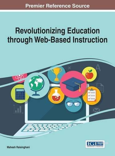 Revolutionizing Education through Web-Based Instruction (Advances in Educational Technologies and Instructional Design)