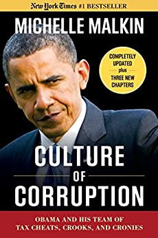 Culture of Corruption: Obama and His Team of Tax Cheats, Crooks, and Cronies by [Malkin, Michelle]