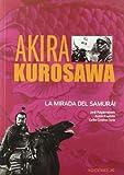img - for Akira Kurosawa. La mirada del Samurai book / textbook / text book