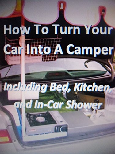 How To Turn Your Car Into A Camper Complete With Kitchen Bed And