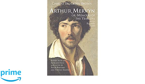 Arthur Mervyn; or, Memoirs of the Year 1793: With Related Texts (Hackett Classics)