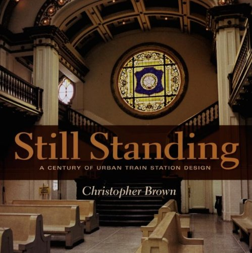 Download Still Standing: A Century of Urban Train Station Design (Railroads Past and P) ebook